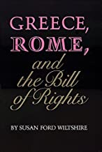 Greece, Rome, and the Bill of Rights (Oklahoma Series in Classical Culture Series) by Susan Ford Wiltshire (1992-11-15)