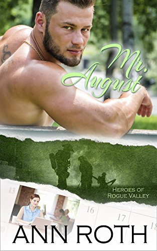 Book: Mr. August (Heroes of Rogue Valley - Calendar Guys Book 8) by Ann Roth