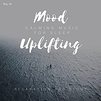 Mood Uplifting - Calming Music For Sleep, Relaxation And Study, Vol. 25