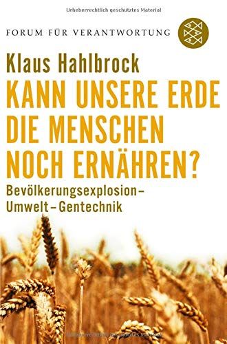 Kann unsere Erde die Menschen noch ernähren?: Bevölkerungsexplosion - Umwelt - Gentechnik (Forum für Verantwortung)
