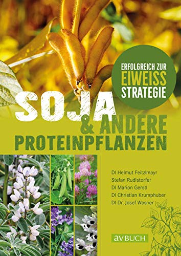 Soja und andere Proteinpflanzen: Erfolgreich zur Eiweißstrategie (Fach- und Lehrbücher)