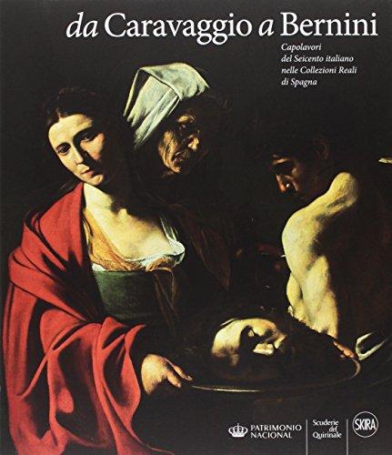 Da Caravaggio a Bernini. Capolavori del Seicento italiano nelle Collezioni reali di Spagna. Ediz. a colori
