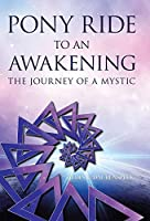Pony Ride to an Awakening: The Journey of a Mystic