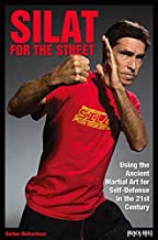 Silat for the Street: Using the Ancient Martial Art for Self-Defense in the 21st Century