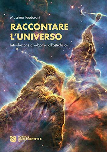 Raccontare l'universo. Introduzione divulgativa all'astrofisica