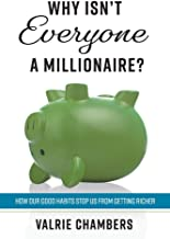 Why Isn't Everyone a Millionaire?: How Our Good Habits Stop Us from Getting Richer