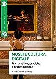 Musei e cultura digitale. Fra narrativa, pratiche e...