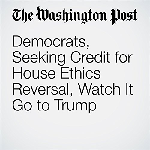 Democrats, Seeking Credit for House Ethics Reversal, Watch It Go to Trump audiobook cover art
