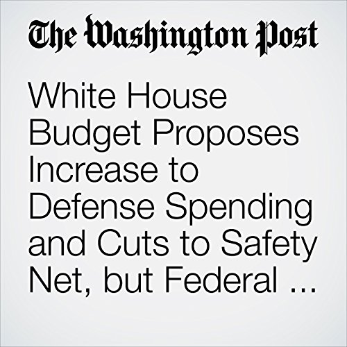 White House Budget Proposes Increase to Defense Spending and Cuts to Safety Net, but Federal Deficit Would Remain copertina