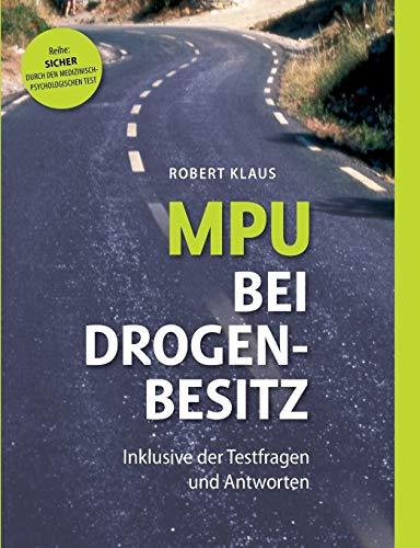 MPU bei Drogenbesitz: Sicher durch den Medizinisch-Psychologischen Test. Inklusive der Fragen und Antworten