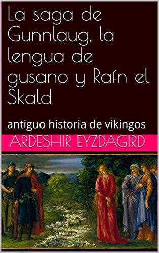 La saga de Gunnlaug, la lengua de gusano y Rafn el Skald: antiguo historia de vikingos eBook: Eyzdagird, Ardeshir: Amazon.es: Tienda Kindle