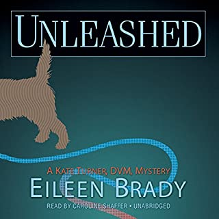 Unleashed     The Kate Turner, DVM Mysteries, Book 2              By:                                                                                                                                 Eileen Brady                               Narrated by:                                                                                                                                 Caroline Shaffer                      Length: 8 hrs and 7 mins     129 ratings     Overall 4.3