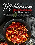MEDITERRANEAN DIET COOKBOOK FOR BEGINNERS: A 28-Day Meal Plan of Quick, Easy Recipes That a Pro or a Novice Can Cook To Live a Healthier Life With ... Diet with all mouthwatering recipes you want)