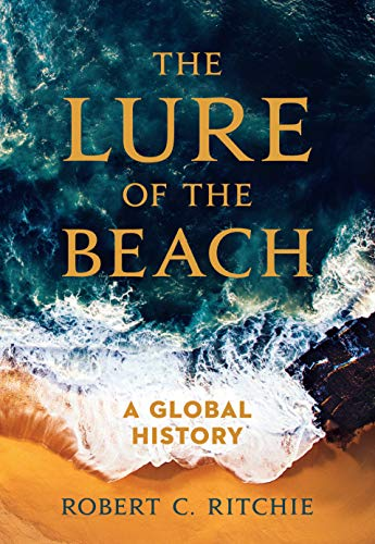 The Lure of the Beach: A Global History (English Edition)