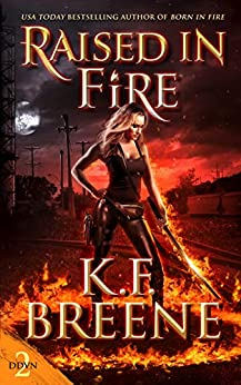Raised in Fire (Demon Days, Vampire Nights World Book 2) by [K.F. Breene]