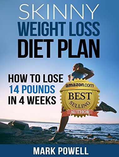 Skinny Weight Loss Diet Plan: Learn How to Lose 14 Pounds in 4 Weeks and Keep the weight off! 1
