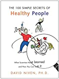 100 Simple Secrets of Healthy People: What Scientists Have Learned and How You Can Use it (100 Simple Secrets)