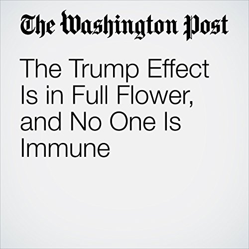 The Trump Effect Is in Full Flower, and No One Is Immune copertina