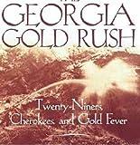 The Georgia Gold Rush: Twenty-Niners, Cherokees, and Gold Fever