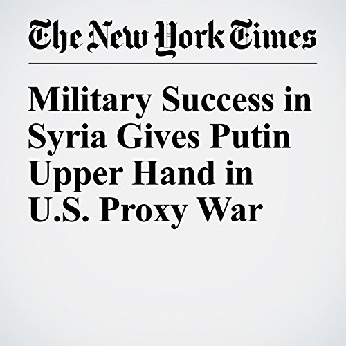 Military Success in Syria Gives Putin Upper Hand in U.S. Proxy War audiobook cover art