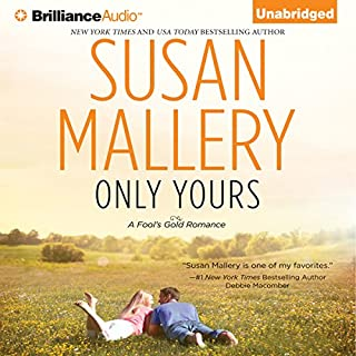 Only Yours     A Fool's Gold Romance, Book 5              Written by:                                                                                                                                 Susan Mallery                               Narrated by:                                                                                                                                 Tanya Eby                      Length: 9 hrs and 14 mins     2 ratings     Overall 4.5