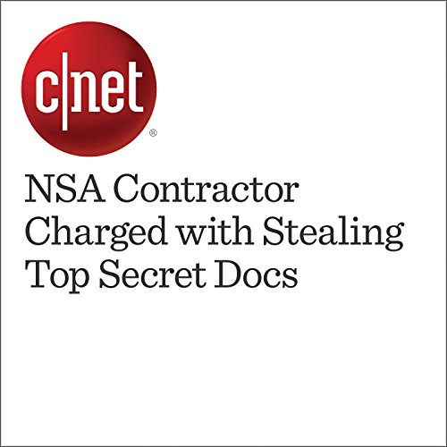 NSA Contractor Charged with Stealing Top Secret Docs cover art