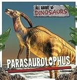 Parasaurolophus (All about Dinosaurs)