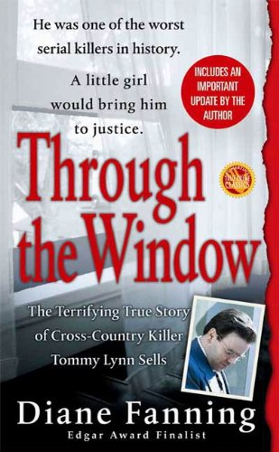 Through the Window: The Terrifying True Story of Cross-Country Killer Tommy Lynn Sells (St. Martin's True Crime Library)