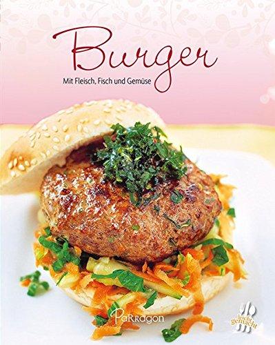 Burger: Mit Fleisch, Fisch und Gemüse (Leicht gemacht / 100 Rezepte)