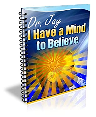 I Have A Mind To Believe (Advice & How To Book 2)