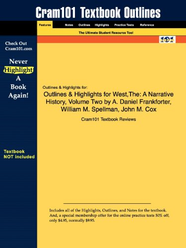 Outlines & Highlights for West,The: A Narrative History, Volume Two by A. Daniel Frankforter, William M. Spellman, John