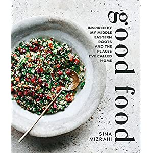 Good Food: Inspired by my Middle Eastern roots and the places I've called home