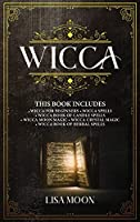 Wicca: This Book Includes: Wicca For Beginners, Spells, Candle Spells, Moon Magic, Crystal Magic, Herbal Spells