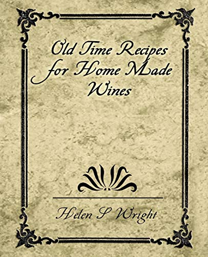 Old Time Recipes for Home Made Wines