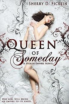 Queen of Someday (Stolen Empire Book 1) by [Sherry D. Ficklin]