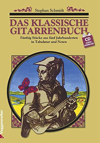 Das klassische Gitarrenbuch: Fünfzig Stücke aus fünf Jahrhunderten in Tabulatur und Noten