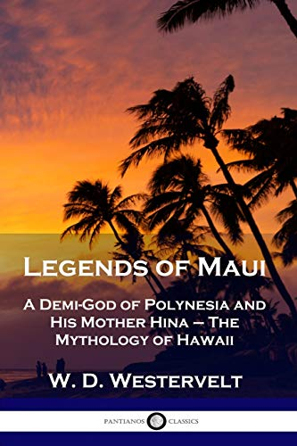 Legends of Maui: A Demi-God of Polynesia and His Mother Hina - The Mythology of Hawaii