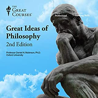 The Great Ideas of Philosophy, 2nd Edition                   Written by:                                                                                                                                 Daniel N. Robinson,                                                                                        The Great Courses                               Narrated by:                                                                                                                                 Daniel N. Robinson                      Length: 30 hrs and 11 mins     24 ratings     Overall 4.5