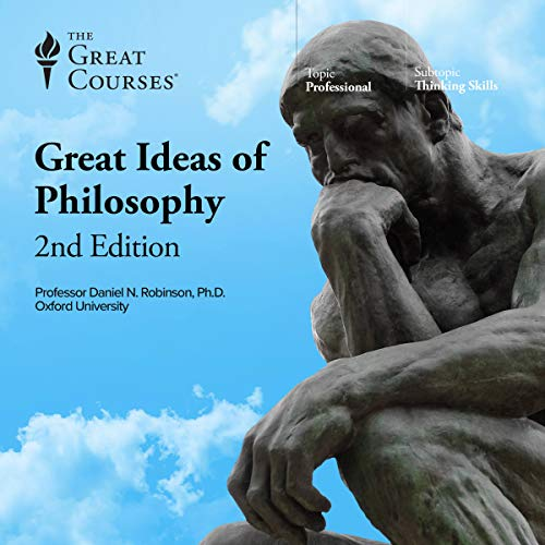 The Great Ideas of Philosophy, 2nd Edition                   Written by:                                                                                                                                 Daniel N. Robinson,                                                                                        The Great Courses                               Narrated by:                                                                                                                                 Daniel N. Robinson                      Length: 30 hrs and 11 mins     19 ratings     Overall 4.5