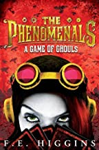 The Phenomenals: A Game of Ghouls by F.E. Higgins (2014-12-01)