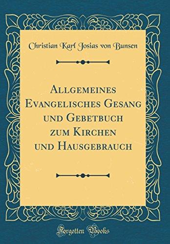 Allgemeines Evangelisches Gesang und Gebetbuch zum Kirchen und Hausgebrauch (Classic Reprint)