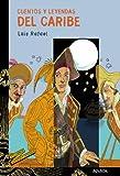 Cuentos y leyendas del Caribe (LITERATURA JUVENIL - Cuentos y Leyendas)