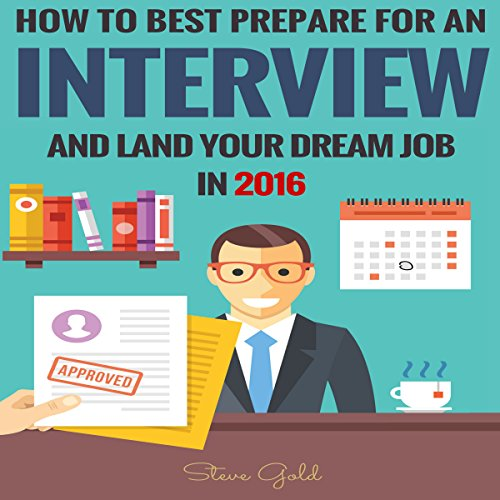 How to Best Prepare for an Interview and Land Your Dream Job in 2016! audiobook cover art