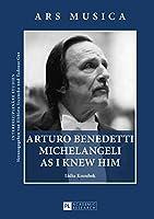 Arturo Benedetti Michelangeli As I Knew Him (Ars Musica. Interdisziplinaere Studien)