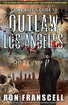 [Ron Franscell]のCrime Buff's Guide to Outlaw Los Angeles (English Edition)