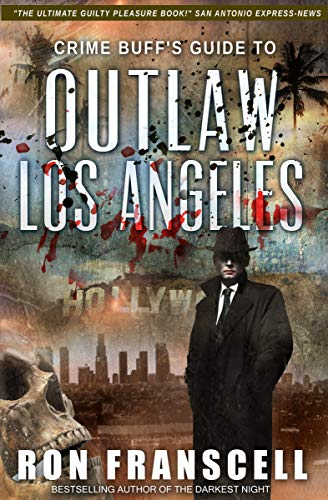 Crime Buffs Guide to Outlaw Los Angeles (English Edition)
