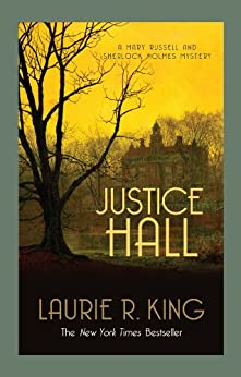 Justice Hall (A Mary Russell & Sherlock Holmes Mystery Book 6) by [Laurie R. King]