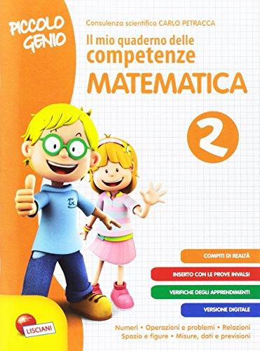 Piccolo genio. Il mio quaderno delle competenze. Matematica. Per la SCuola elementare (Vol. 2)