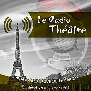Le Radio Théâtre, Pedro Calderone De La Barca: La dévotion à la croix  (1953)