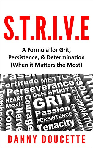 S.T.R.I.V.E - A Formula for Grit, Persistence, & Determination (When it Matters the Most) (English Edition)
